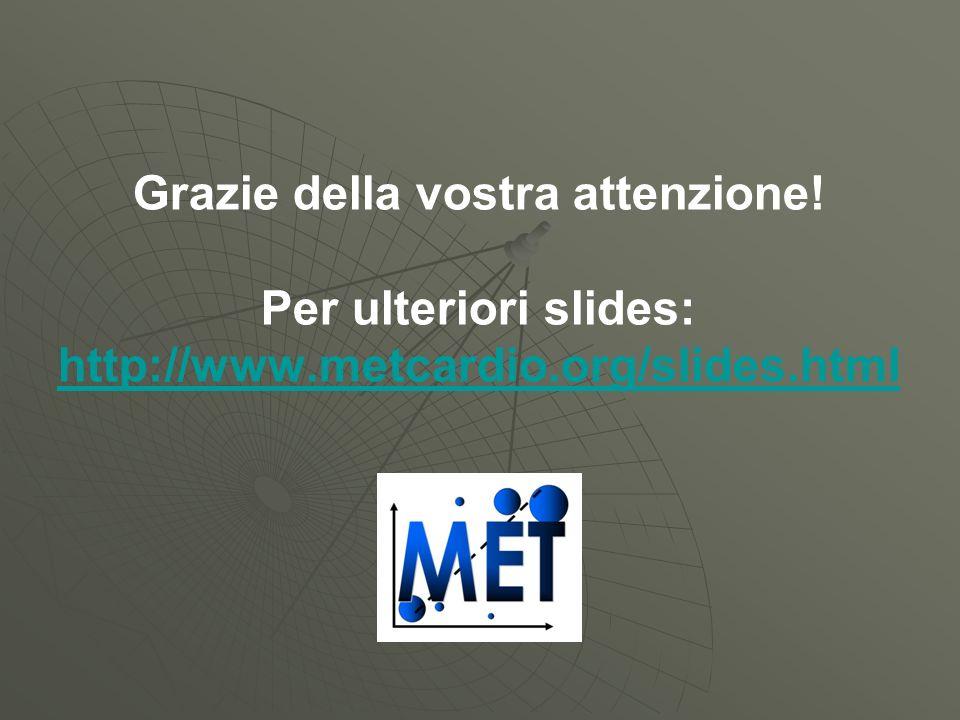 Grazie della vostra attenzione! Per ulteriori slides: http://www.metcardio.org/slides.html http://www.metcardio.org/slides.html