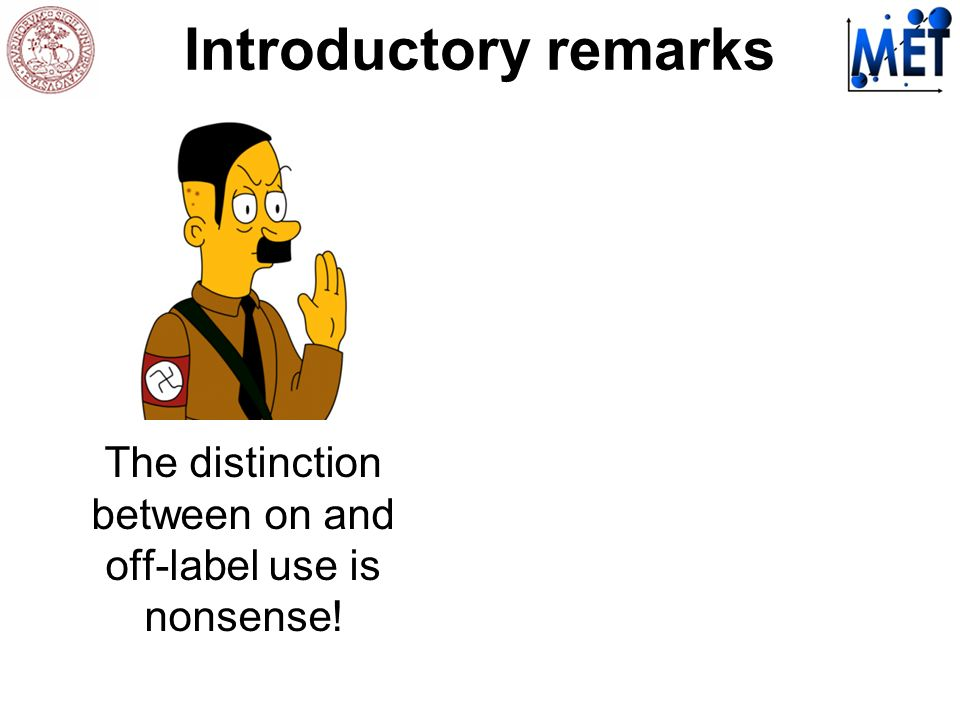 The distinction between on and off-label use is nonsense! Introductory remarks