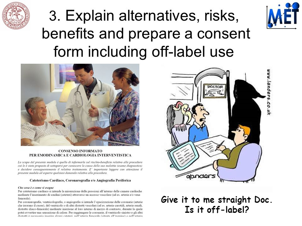 3. Explain alternatives, risks, benefits and prepare a consent form including off-label use Give it to me straight Doc. Is it off-label?