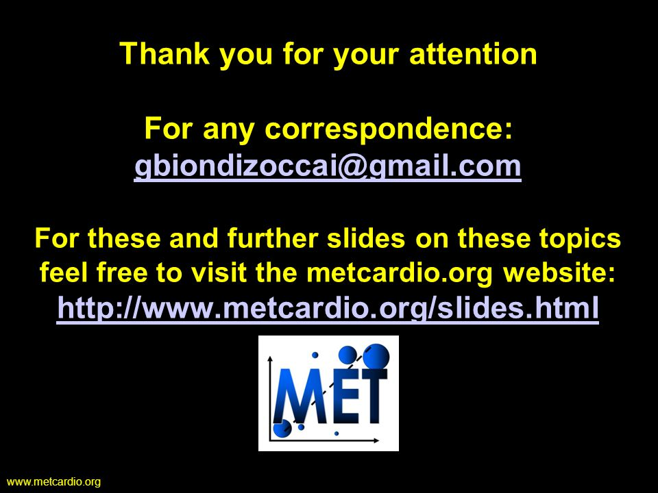 www.metcardio.org Thank you for your attention For any correspondence: gbiondizoccai@gmail.com For these and further slides on these topics feel free
