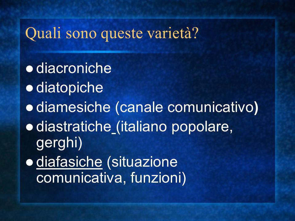 le varietà diamesiche (strutturali) dipendono dalluso di un particolare mezzo per veicolare le informazioni: varietà orali: italiano parlato varietà scritte: italiano scritto varietà trasmesse: italiano trasmesso