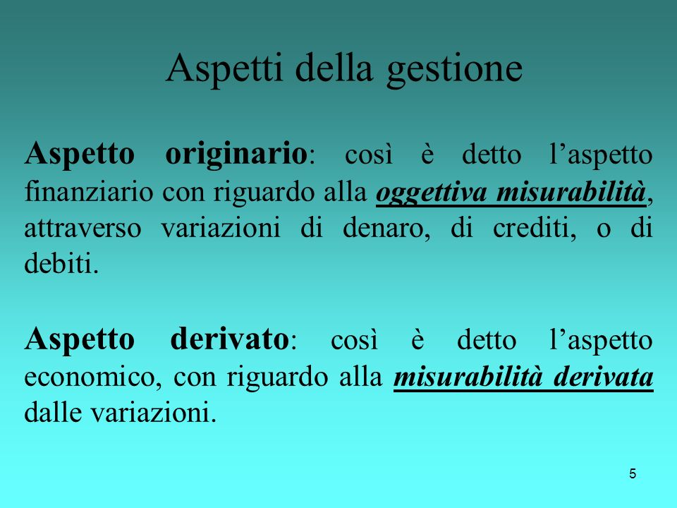 5 Aspetto originario : così è detto laspetto finanziario con riguardo alla oggettiva misurabilità, attraverso variazioni di denaro, di crediti, o di d