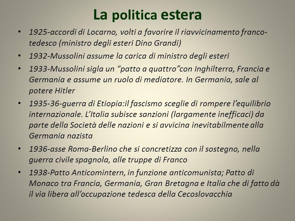 La politica estera 1925-accordi di Locarno, volti a favorire il riavvicinamento franco- tedesco (ministro degli esteri Dino Grandi) 1932-Mussolini ass