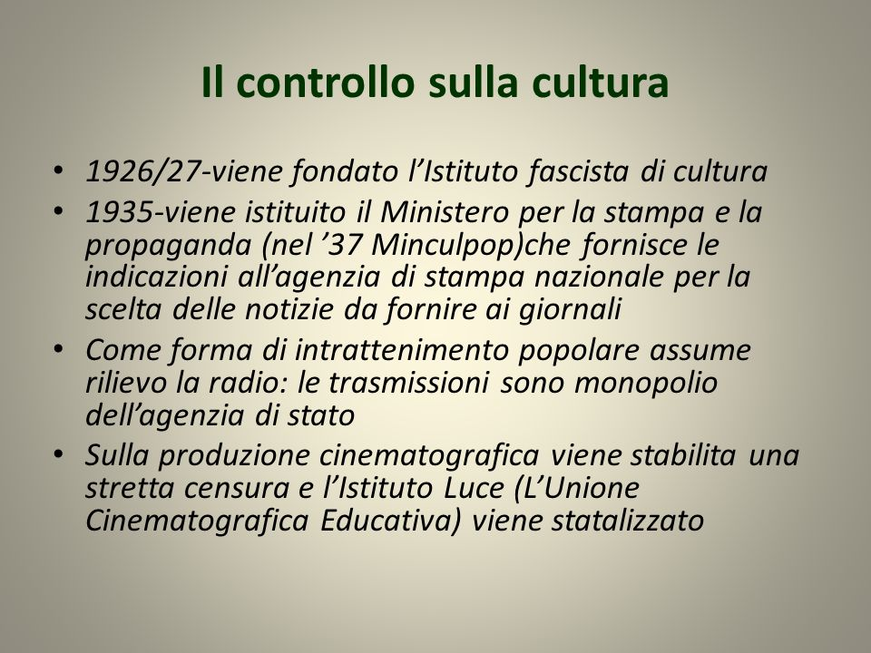 Il controllo sulla cultura 1926/27-viene fondato lIstituto fascista di cultura 1935-viene istituito il Ministero per la stampa e la propaganda (nel 37