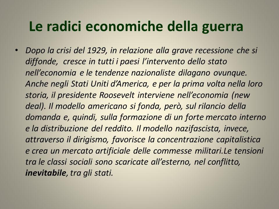 Le radici economiche della guerra Dopo la crisi del 1929, in relazione alla grave recessione che si diffonde, cresce in tutti i paesi lintervento dell