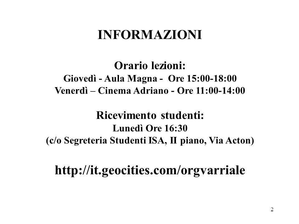 2 INFORMAZIONI Orario lezioni: Giovedì - Aula Magna - Ore 15:00-18:00 Venerdì – Cinema Adriano - Ore 11:00-14:00 Ricevimento studenti: Lunedì Ore 16:3