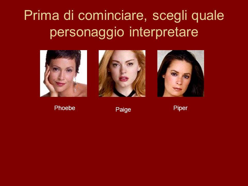 Prima di cominciare, scegli quale personaggio interpretare Phoebe Paige Piper