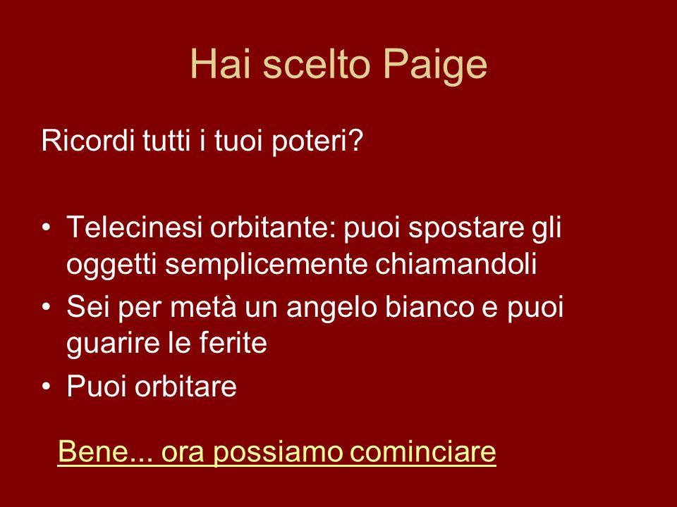 Hai scelto Paige Ricordi tutti i tuoi poteri? Telecinesi orbitante: puoi spostare gli oggetti semplicemente chiamandoli Sei per metà un angelo bianco