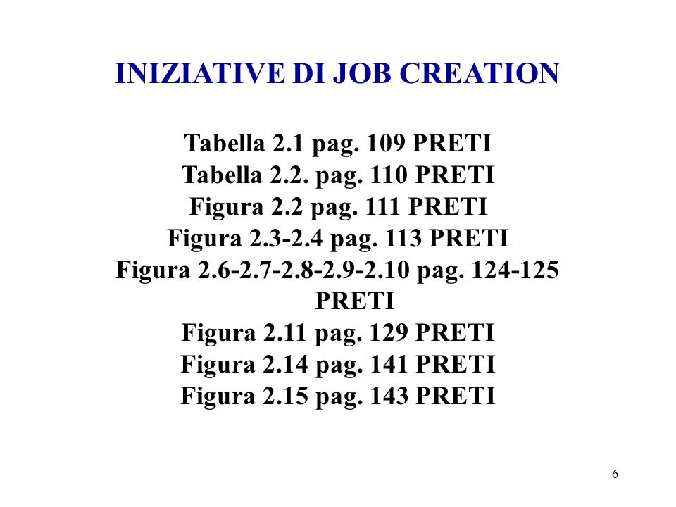 6 INIZIATIVE DI JOB CREATION Tabella 2.1 pag. 109 PRETI Tabella 2.2.