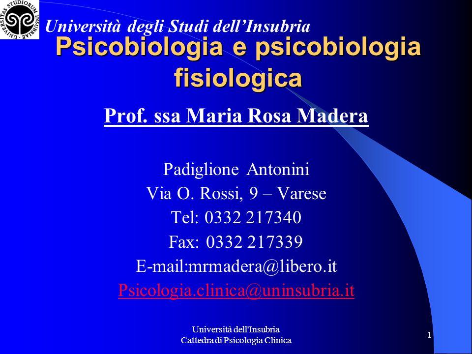 Università dell'Insubria Cattedra di Psicologia Clinica 1 Psicobiologia e psicobiologia fisiologica Prof. ssa Maria Rosa Madera Padiglione Antonini Vi