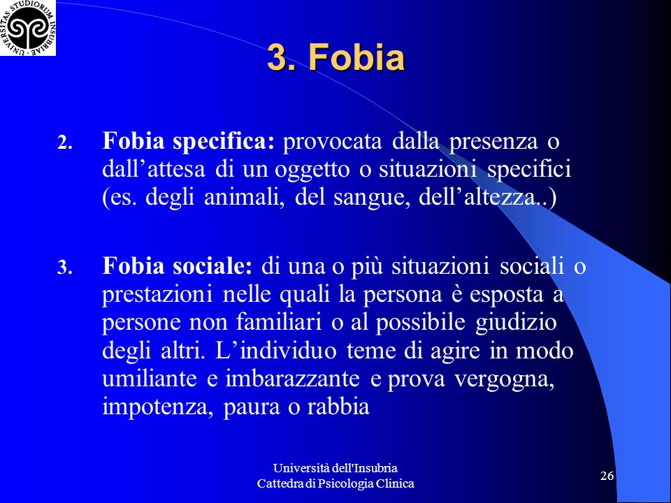Università dell'Insubria Cattedra di Psicologia Clinica 26 3. Fobia 2. Fobia specifica: provocata dalla presenza o dallattesa di un oggetto o situazio