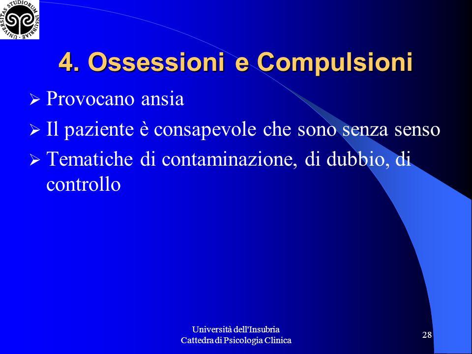 Università dell'Insubria Cattedra di Psicologia Clinica 28 4. Ossessioni e Compulsioni Provocano ansia Il paziente è consapevole che sono senza senso