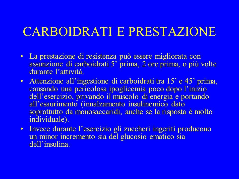 CARBOIDRATI E PRESTAZIONE La prestazione di resistenza può essere migliorata con assunzione di carboidrati 5 prima, 2 ore prima, o più volte durante lattività.
