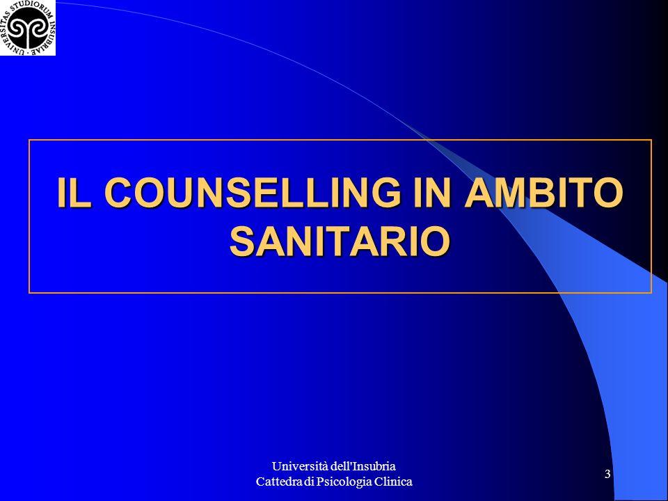 Università dell Insubria Cattedra di Psicologia Clinica 14 Nel contesto del counselling la crescita è intesa come laumento delle capacità e possibilità di risolvere problemi (ampliamento delle risorse di coping).