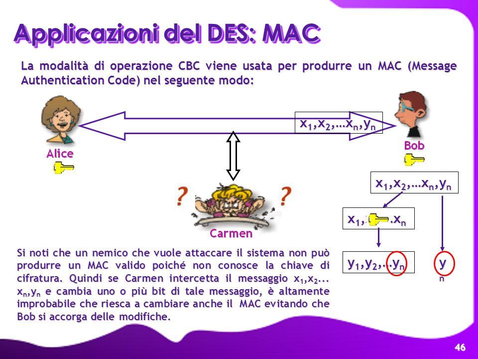 46 y 1,y 2,…y n Applicazioni del DES: MAC La modalità di operazione CBC viene usata per produrre un MAC (Message Authentication Code) nel seguente mod