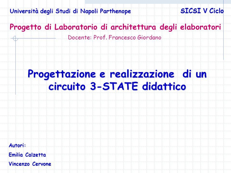 Progetto di Laboratorio di architettura degli elaboratori Docente: Prof. Francesco Giordano Progettazione e realizzazione di un circuito 3-STATE didat