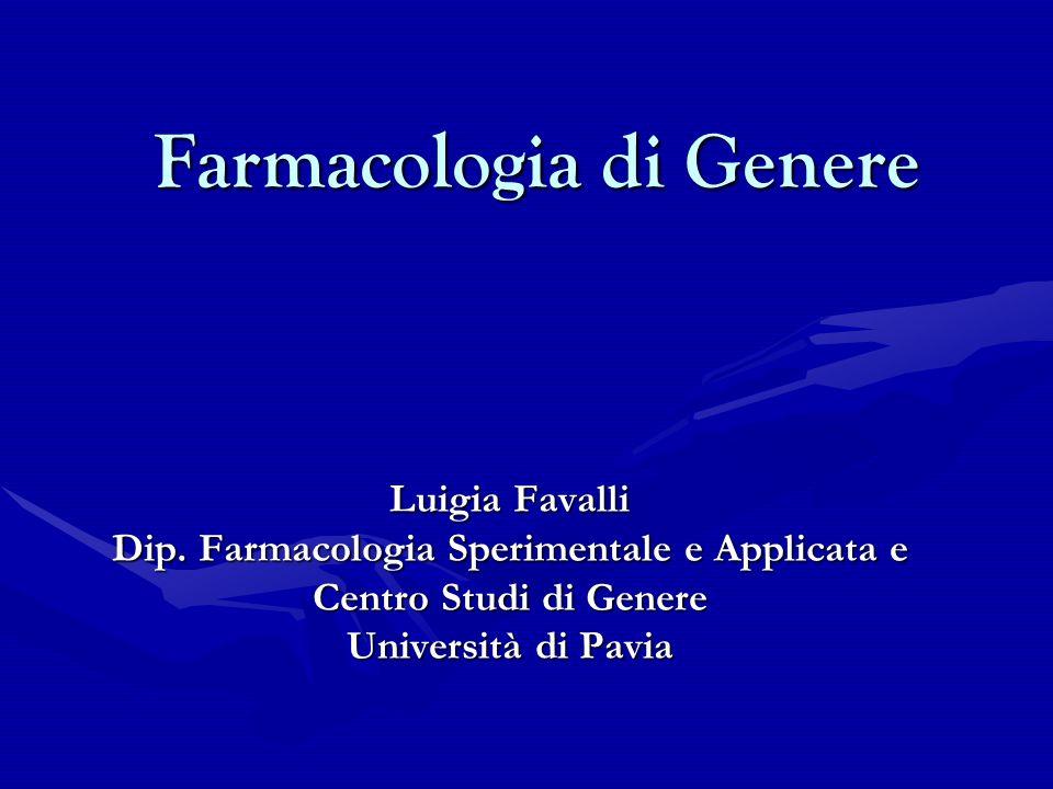Farmacologia di Genere Farmacologia di Genere Luigia Favalli Dip. Farmacologia Sperimentale e Applicata e Centro Studi di Genere Università di Pavia