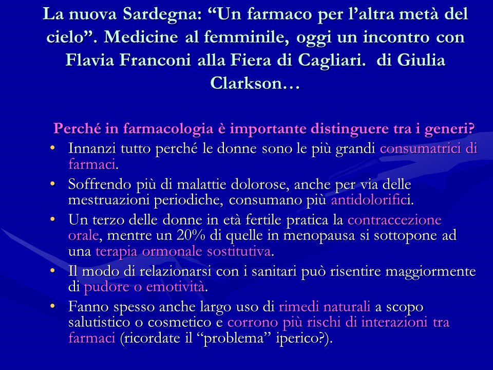 La nuova Sardegna: Un farmaco per laltra metà del cielo. Medicine al femminile, oggi un incontro con Flavia Franconi alla Fiera di Cagliari. di Giulia