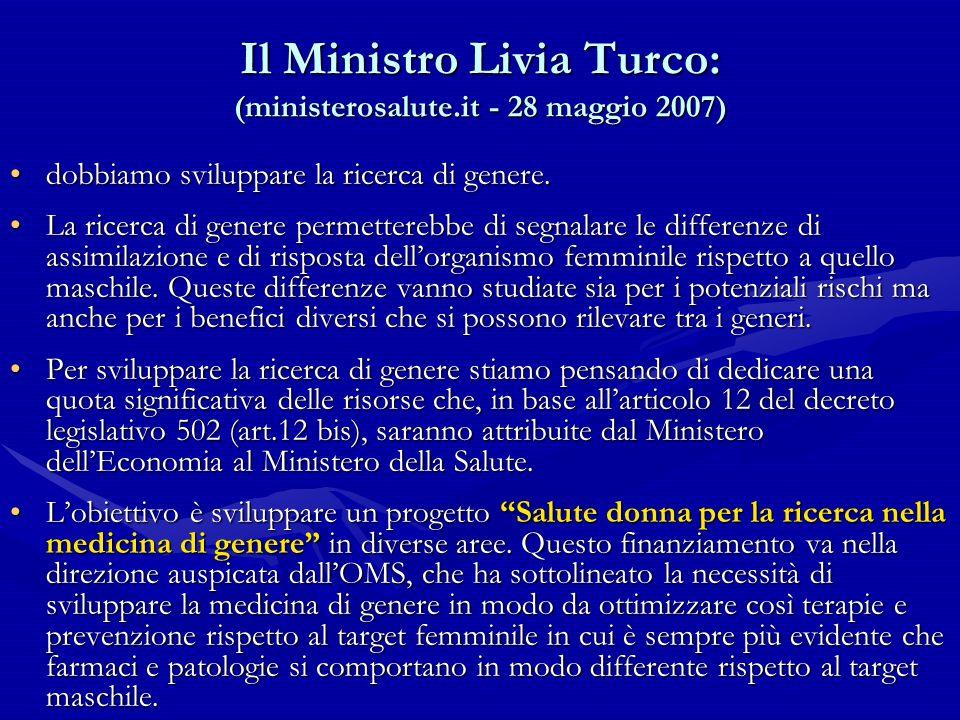 Il Ministro Livia Turco: (ministerosalute.it - 28 maggio 2007) dobbiamo sviluppare la ricerca di genere.dobbiamo sviluppare la ricerca di genere. La r
