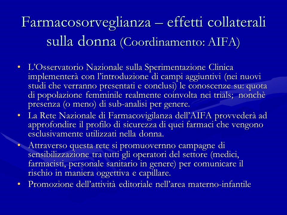 Farmacosorveglianza – effetti collaterali sulla donna (Coordinamento: AIFA) LOsservatorio Nazionale sulla Sperimentazione Clinica implementerà con lin