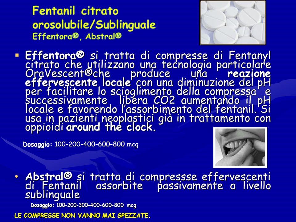 Effentora® si tratta di compresse di Fentanyl citrato che utilizzano una tecnologia particolare OraVescent®che produce una reazione effervescente locale con una diminuzione del pH per facilitare lo scioglimento della compressa e successivamente libera CO2 aumentando il pH locale e favorendo lassorbimento del fentanil.