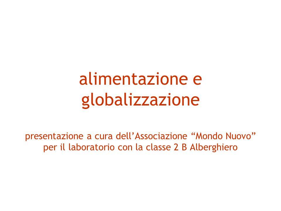 alimentazione e globalizzazione presentazione a cura dellAssociazione Mondo Nuovo per il laboratorio con la classe 2 B Alberghiero