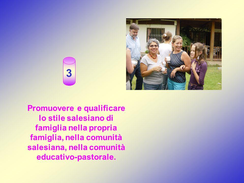 Promuovere e qualificare lo stile salesiano di famiglia nella propria famiglia, nella comunità salesiana, nella comunità educativo-pastorale.