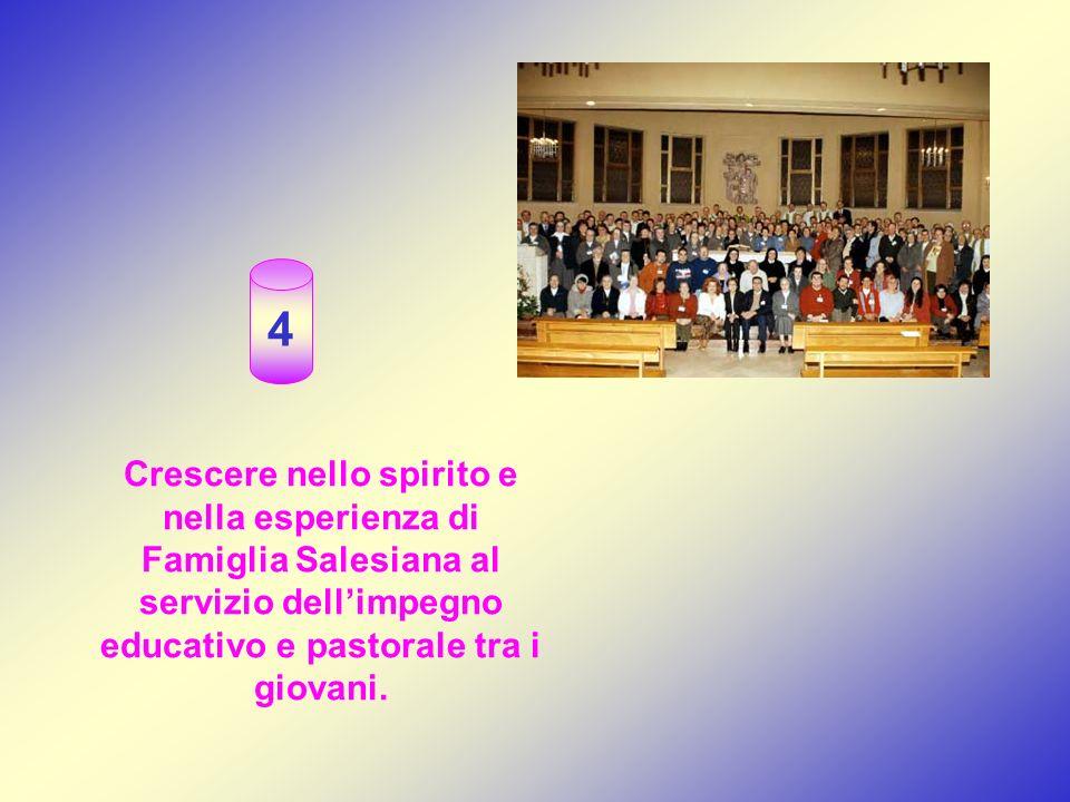 Crescere nello spirito e nella esperienza di Famiglia Salesiana al servizio dellimpegno educativo e pastorale tra i giovani.