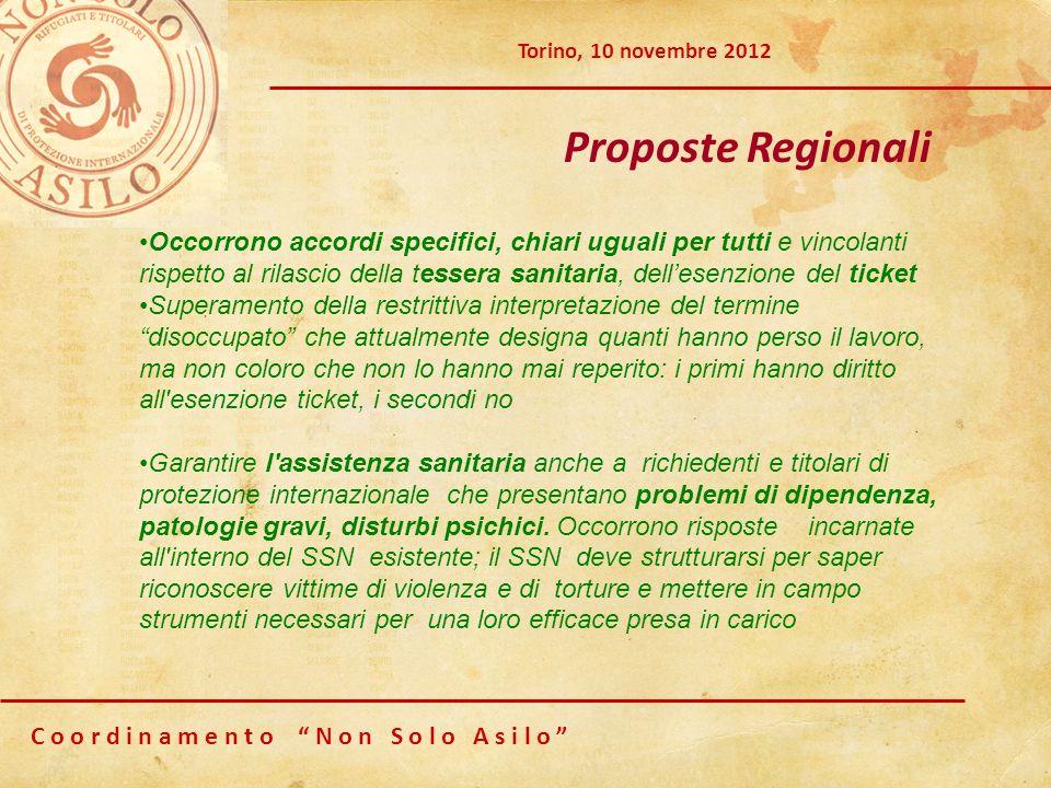 C o o r d i n a m e n t o N o n S o l o A s i l o Torino, 10 novembre 2012 Proposte Regionali Occorrono accordi specifici, chiari uguali per tutti e v