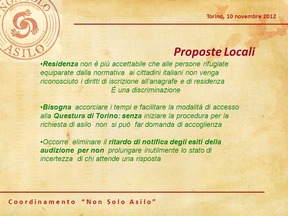 C o o r d i n a m e n t o N o n S o l o A s i l o Torino, 10 novembre 2012 Proposte Locali Residenza non è più accettabile che alle persone rifugiate