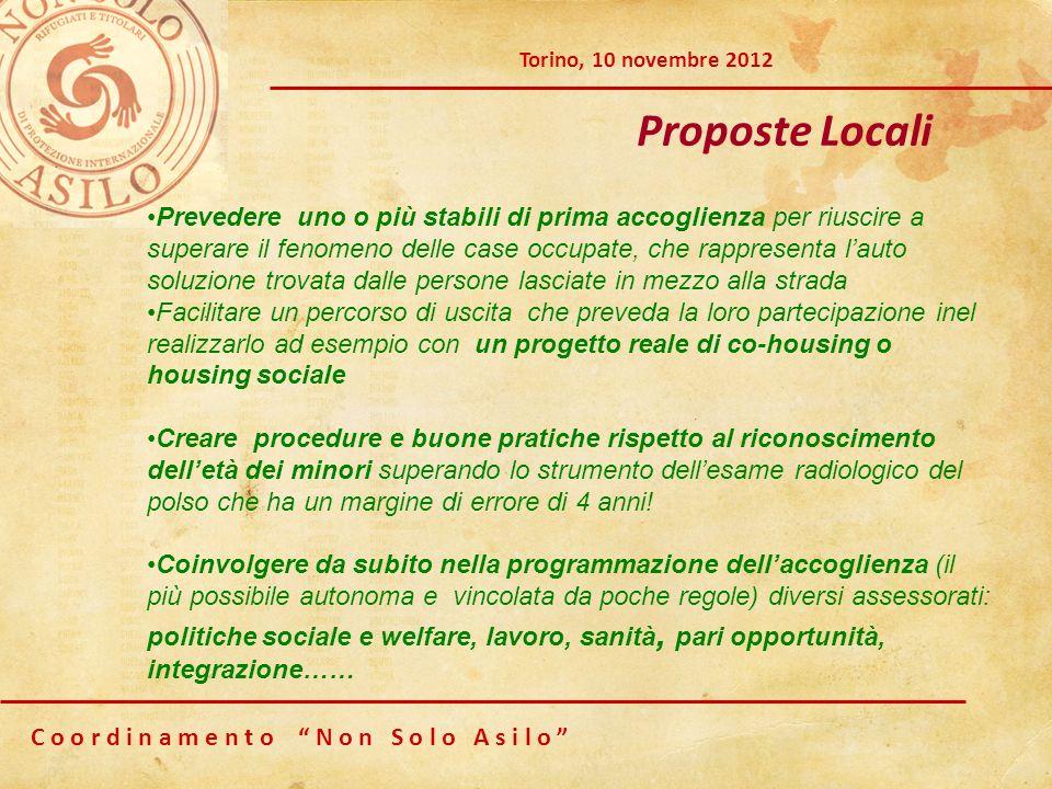 C o o r d i n a m e n t o N o n S o l o A s i l o Torino, 10 novembre 2012 Proposte Locali Prevedere uno o più stabili di prima accoglienza per riusci