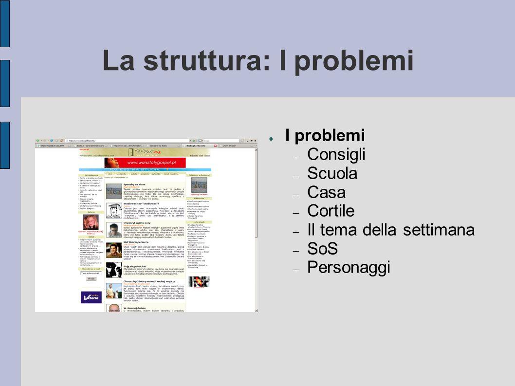La struttura: I problemi I problemi Consigli Scuola Casa Cortile Il tema della settimana SoS Personaggi
