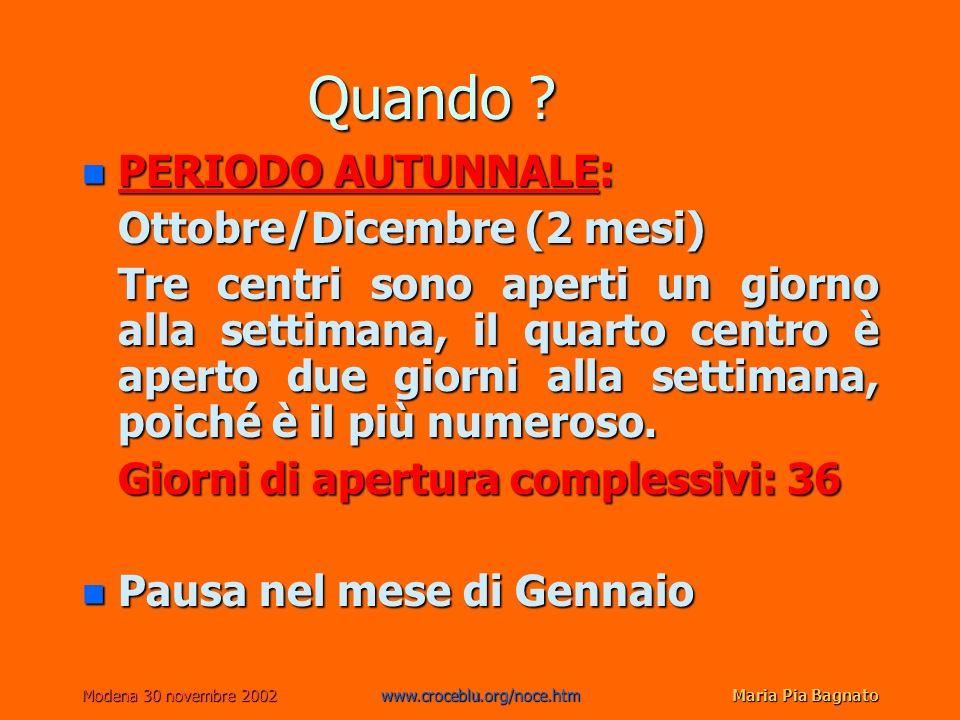 Modena 30 novembre 2002www.croceblu.org/noce.htmMaria Pia Bagnato Quando ? n PERIODO AUTUNNALE: Ottobre/Dicembre (2 mesi) Ottobre/Dicembre (2 mesi) Tr