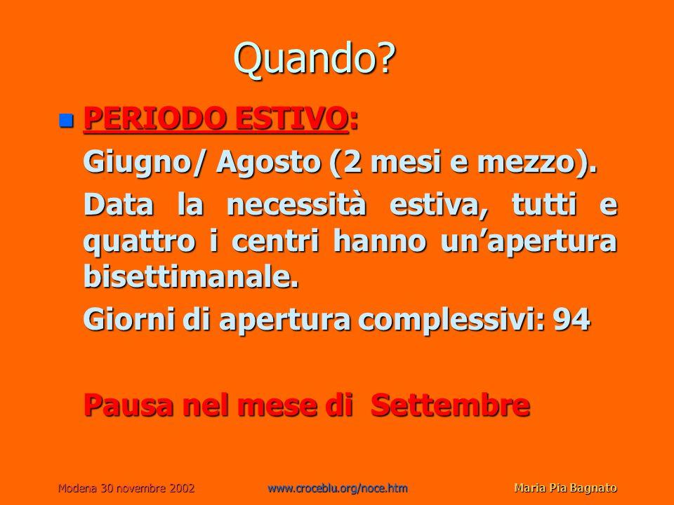 Modena 30 novembre 2002www.croceblu.org/noce.htmMaria Pia Bagnato Quando? n PERIODO ESTIVO: Giugno/ Agosto (2 mesi e mezzo). Data la necessità estiva,