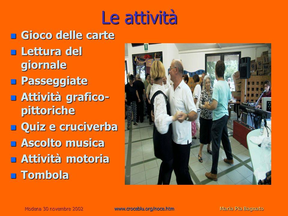 Modena 30 novembre 2002www.croceblu.org/noce.htmMaria Pia Bagnato Le attività n Gioco delle carte n Lettura del giornale n Passeggiate n Attività graf