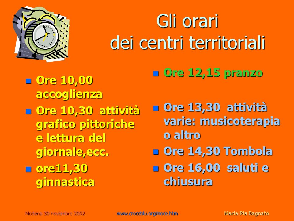 Modena 30 novembre 2002www.croceblu.org/noce.htmMaria Pia Bagnato n Ore 13,30 attività varie: musicoterapia o altro n Ore 14,30 Tombola n Ore 16,00 sa