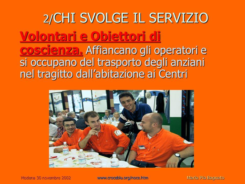 Modena 30 novembre 2002www.croceblu.org/noce.htmMaria Pia Bagnato 2/ CHI SVOLGE IL SERVIZIO Volontari e Obiettori di coscienza. Affiancano gli operato