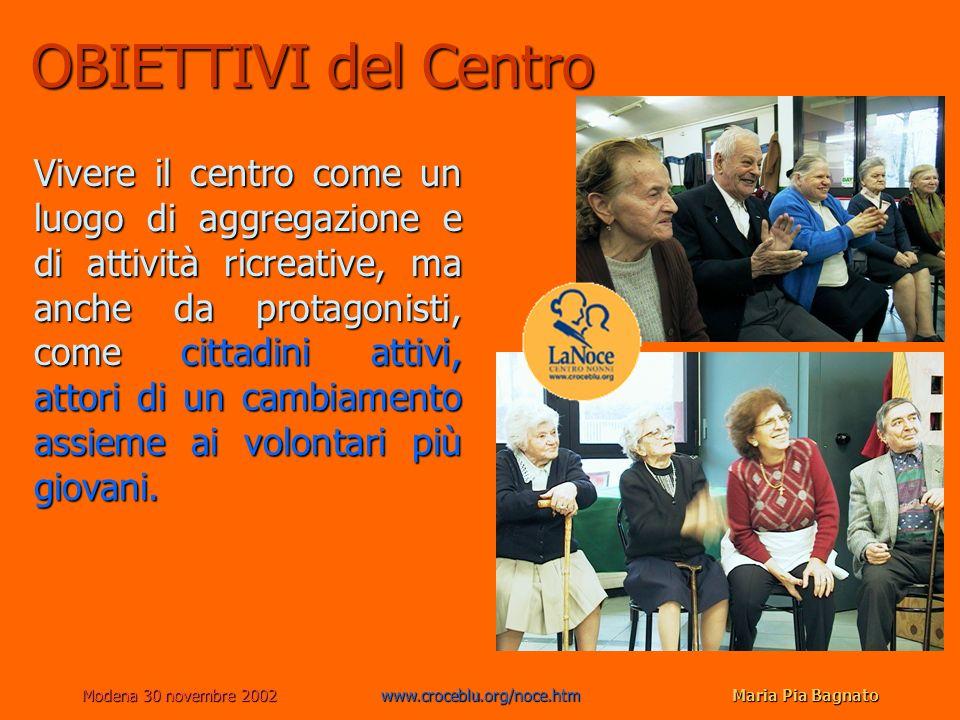 Modena 30 novembre 2002www.croceblu.org/noce.htmMaria Pia Bagnato OBIETTIVI del Centro Vivere il centro come un luogo di aggregazione e di attività ri