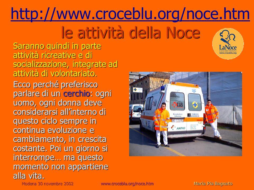 Modena 30 novembre 2002www.croceblu.org/noce.htmMaria Pia Bagnato le attività della Noce http://www.croceblu.org/noce.htm le attività della Noce http: