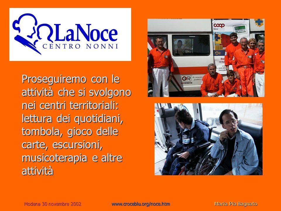 Modena 30 novembre 2002www.croceblu.org/noce.htmMaria Pia Bagnato Proseguiremo con le attività che si svolgono nei centri territoriali: lettura dei qu