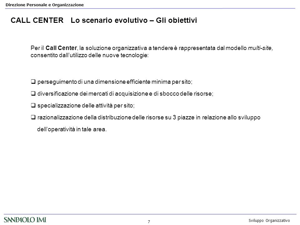 Direzione Personale e Organizzazione 7 Sviluppo Organizzativo CALL CENTERLo scenario evolutivo – Gli obiettivi perseguimento di una dimensione efficie