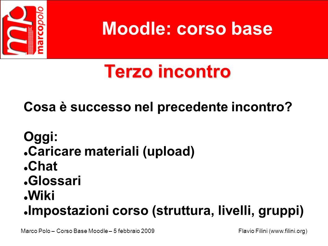 Marco Polo – Corso Base Moodle – 5 febbraio 2009 Flavio Filini (www.filini.org) Moodle: corso base Terzo incontro Cosa è successo nel precedente incon