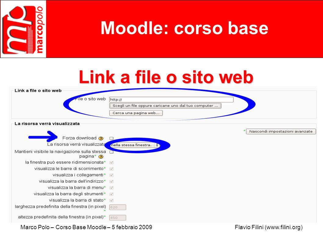 Marco Polo – Corso Base Moodle – 5 febbraio 2009 Flavio Filini (www.filini.org) Moodle: corso base Link a file o sito web