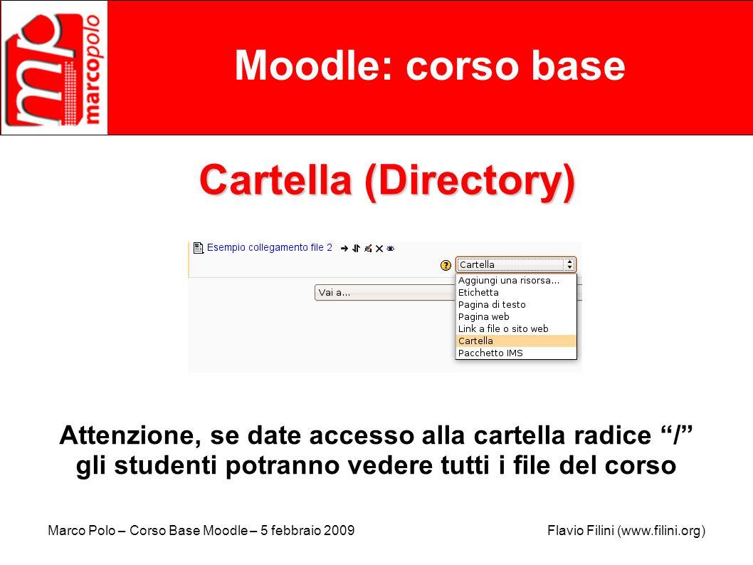 Marco Polo – Corso Base Moodle – 5 febbraio 2009 Flavio Filini (www.filini.org) Moodle: corso base Cartella (Directory) Attenzione, se date accesso al