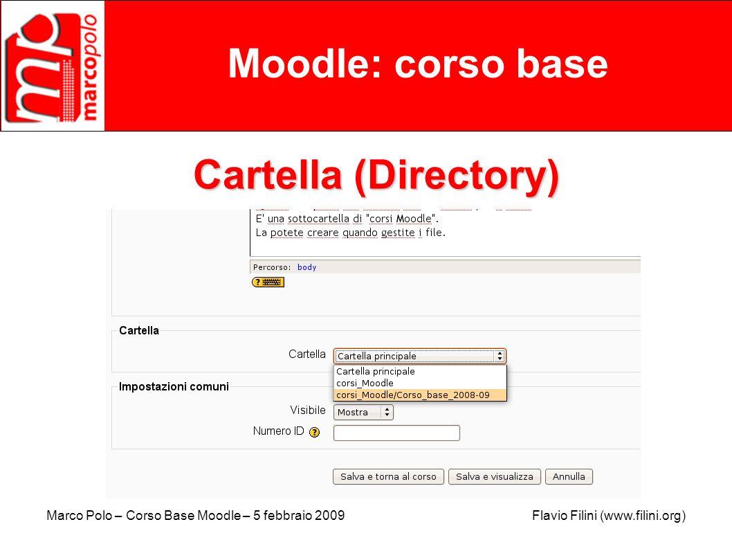 Marco Polo – Corso Base Moodle – 5 febbraio 2009 Flavio Filini (www.filini.org) Moodle: corso base Cartella (Directory)