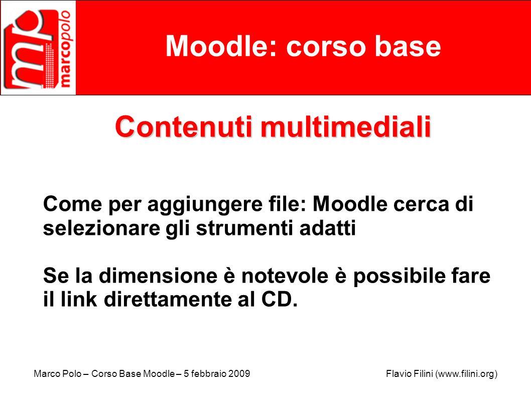 Marco Polo – Corso Base Moodle – 5 febbraio 2009 Flavio Filini (www.filini.org) Moodle: corso base Contenuti multimediali Come per aggiungere file: Mo