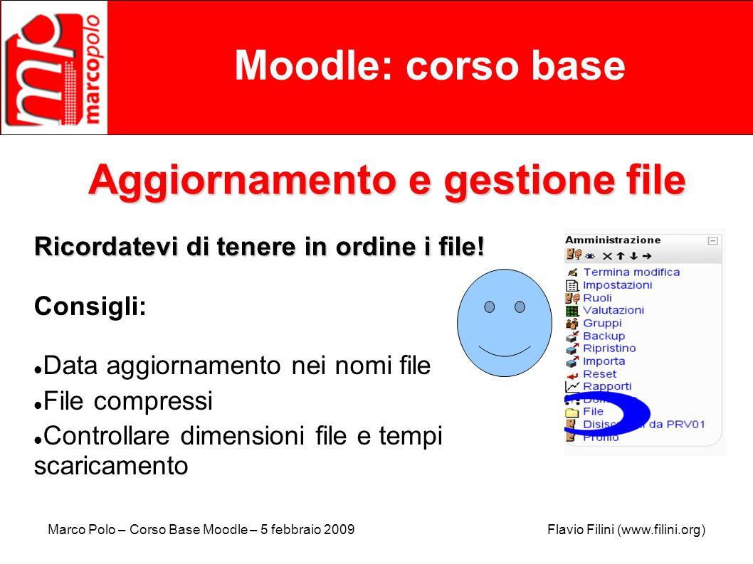 Marco Polo – Corso Base Moodle – 5 febbraio 2009 Flavio Filini (www.filini.org) Moodle: corso base Aggiornamento e gestione file Ricordatevi di tenere