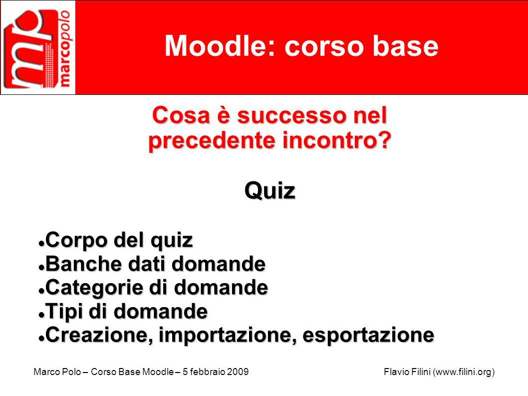 Marco Polo – Corso Base Moodle – 5 febbraio 2009 Flavio Filini (www.filini.org) Moodle: corso base Cosa è successo nel precedente incontro? Quiz Corpo