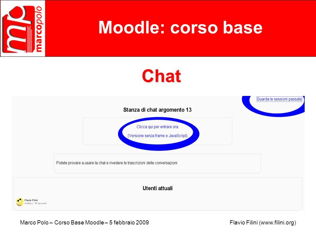 Marco Polo – Corso Base Moodle – 5 febbraio 2009 Flavio Filini (www.filini.org) Moodle: corso base Chat