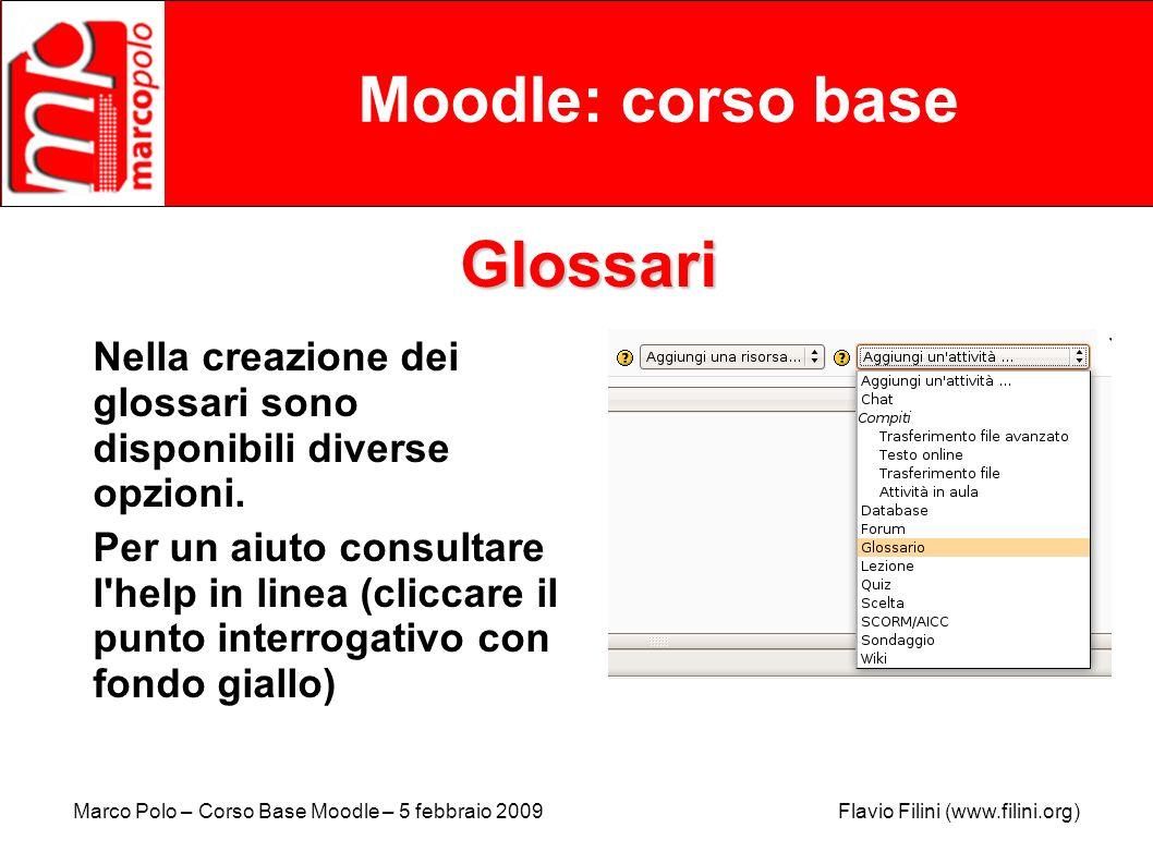 Marco Polo – Corso Base Moodle – 5 febbraio 2009 Flavio Filini (www.filini.org) Moodle: corso base Glossari Nella creazione dei glossari sono disponib